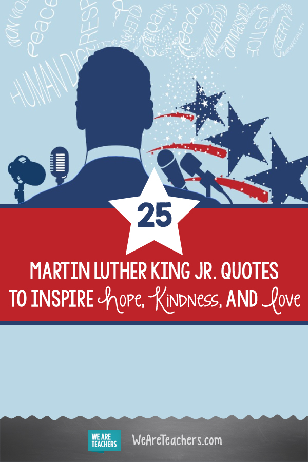 25 Martin Luther King Jr. Quotes to Inspire Hope, Kindness, and Love