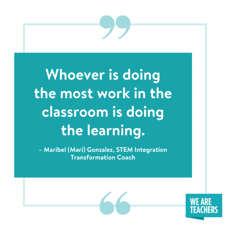 """""""Whoever is doing the most work in the classroom is doing the learning."""" --Maribel (Mari) Gonzalez, STEM Integration Transformation Coach"""