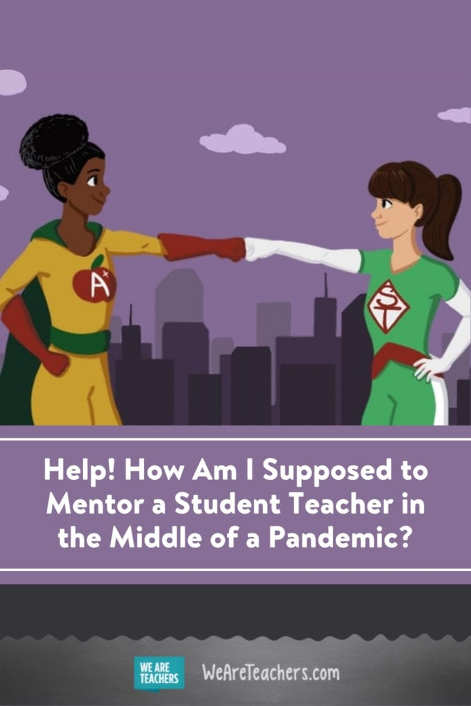Help! How Am I Supposed to Mentor a Student Teacher in the Middle of a Pandemic?