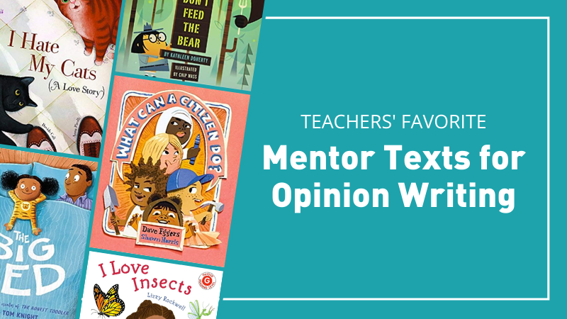 Teachers' favorite mentor texts for opinion writing.