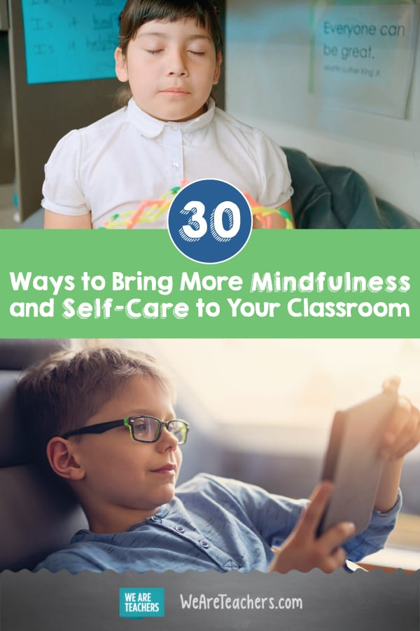 30 Ways to Bring More Mindfulness and Self-Care to Your Classroom