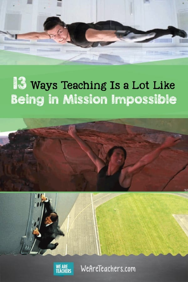 13 Ways Teaching Is a Lot Like Being in Mission Impossible