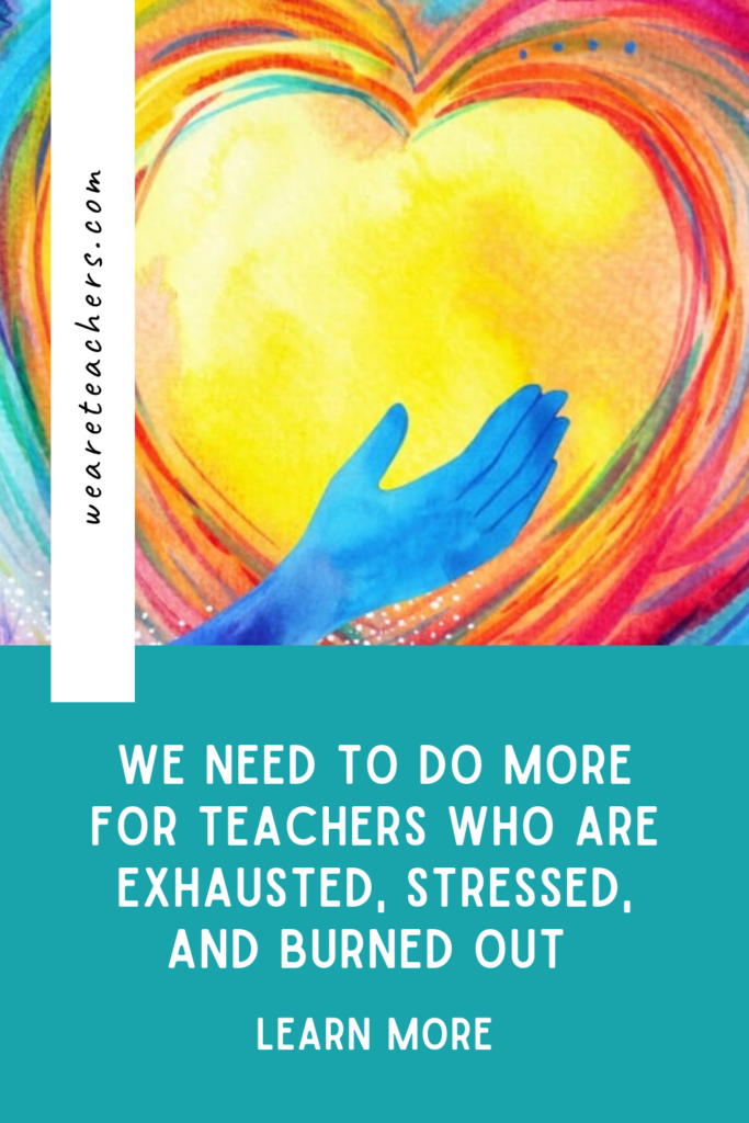 We Need To Do More for Teachers Who Are Exhausted, Stressed, and Burned Out