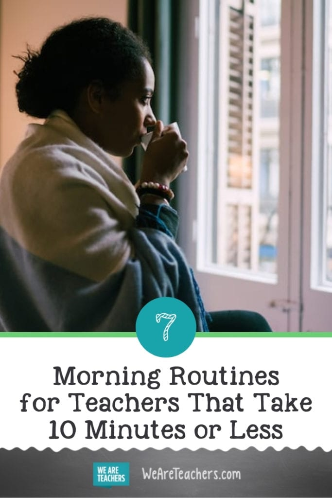 7 Morning Routines for Teachers That Take 10 Minutes or Less