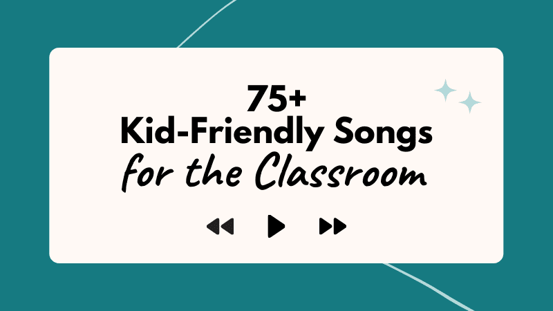 75+ Kid-friendly songs for the classroom.