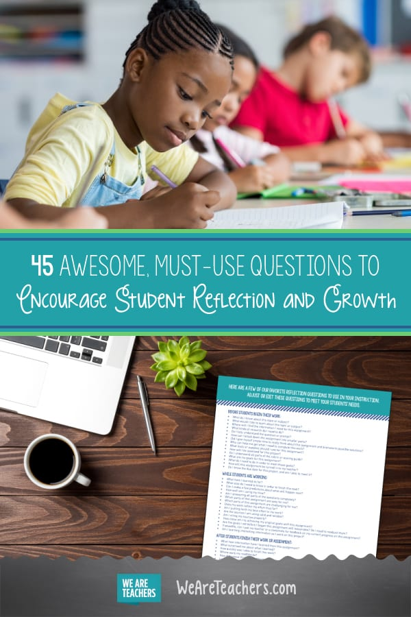 45 Awesome Must-Use Questions to Encourage Student Reflection and Growth