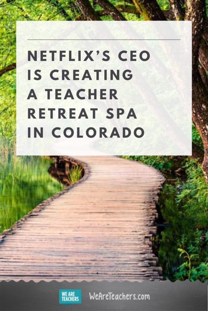 Netflix's CEO is Creating a Teacher Retreat Spa in Colorado