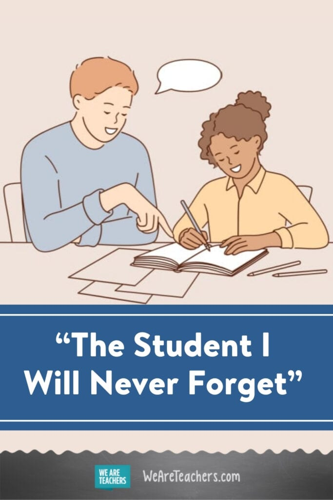 """""""The Student I Will Never Forget"""""""