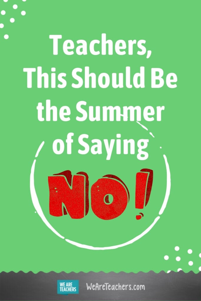 Teachers, This Should Be the Summer of Saying No