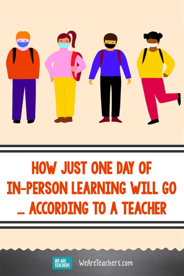 How Just One Day of In-Person Learning Will Go ... According to a Teacher