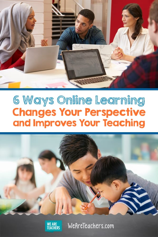 6 Ways Online Learning Changes Your Perspective and Improves Your Teaching