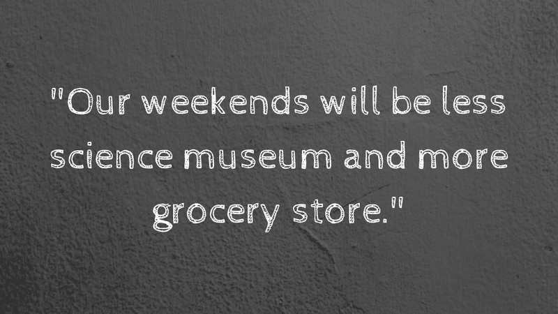 Our weekends will be more grocery store - From Last Day of Maternity Leave