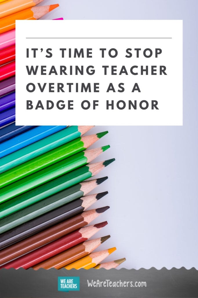 It's Time To Stop Wearing Teacher Overtime as a Badge of Honor