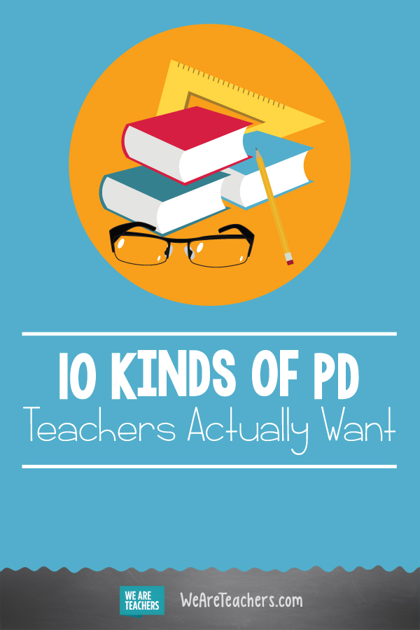 10 Kinds of PD Teachers Actually Want