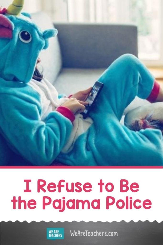 I Refuse to Be the Pajama Police