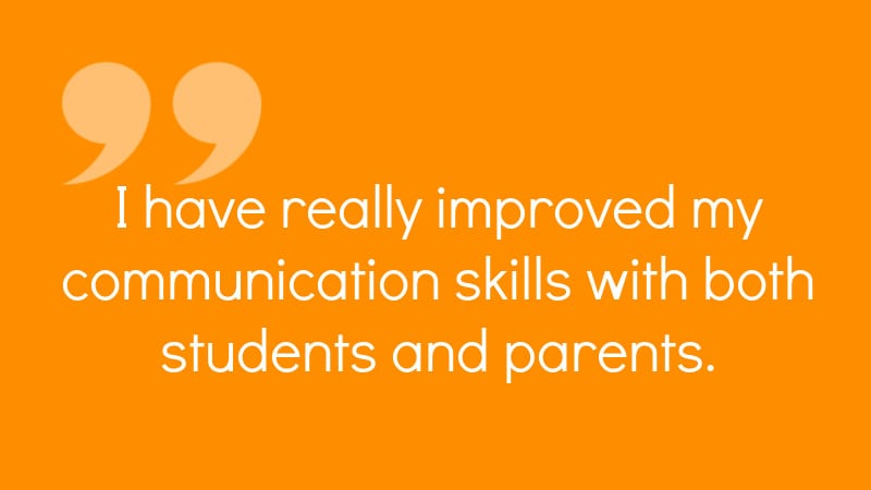 """I have really improved my communication skills with both students and parents"" quote."