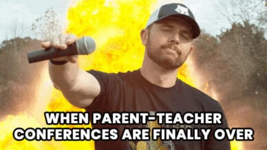 When parent-teacher conference are finally over.
