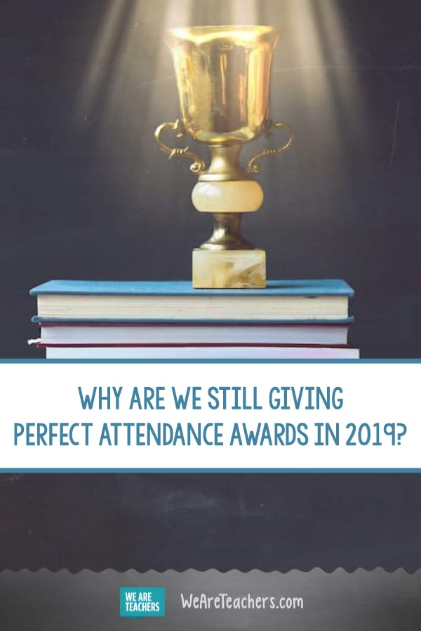 Why Are We Still Giving Perfect Attendance Awards in 2019?