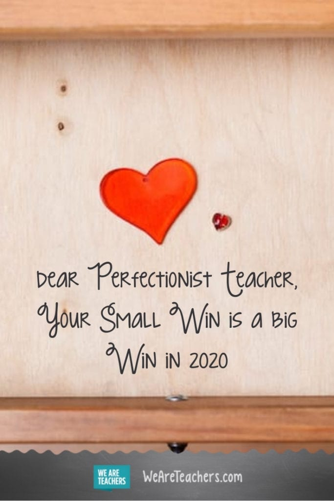 Dear Perfectionist Teacher, Your Small Win Is a Big Win in 2020