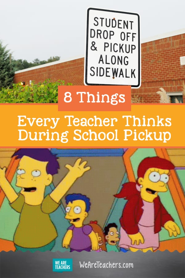 8 Things Every Teacher Thinks During School Pickup