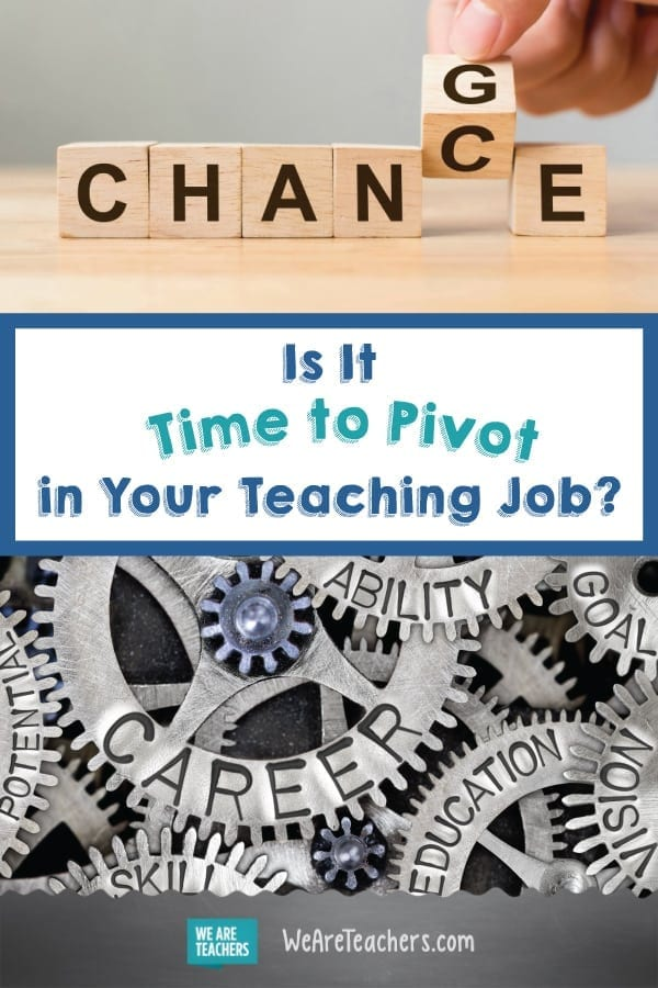 Is It Time to Pivot in Your Teaching Job?