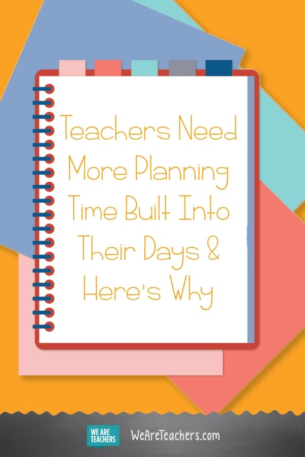 Teachers Need More Planning Time Built Into Their Days & Here's Why