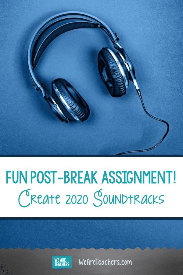 Fun Post-Break Assignment! Create 2020 Soundtracks