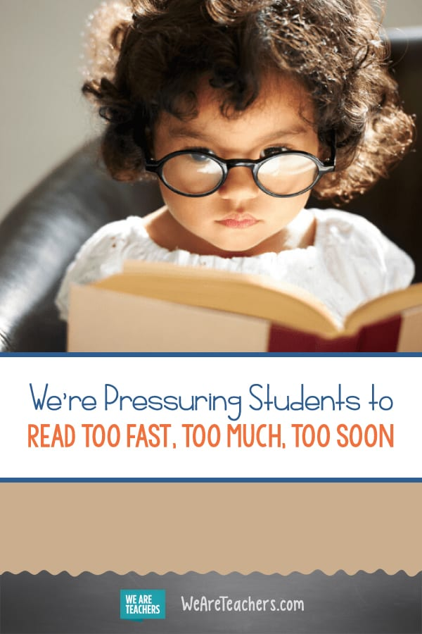 We're Pressuring Students to Read Too Fast, Too Much, Too Soon