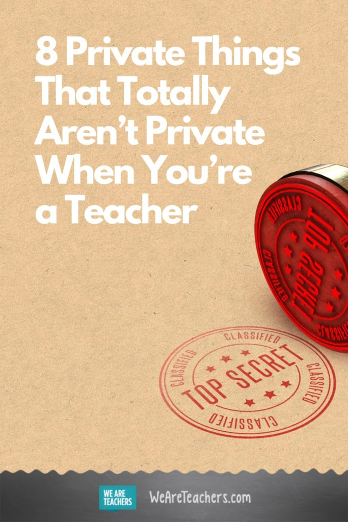 8 Private Things That Totally Aren't Private When You're a Teacher