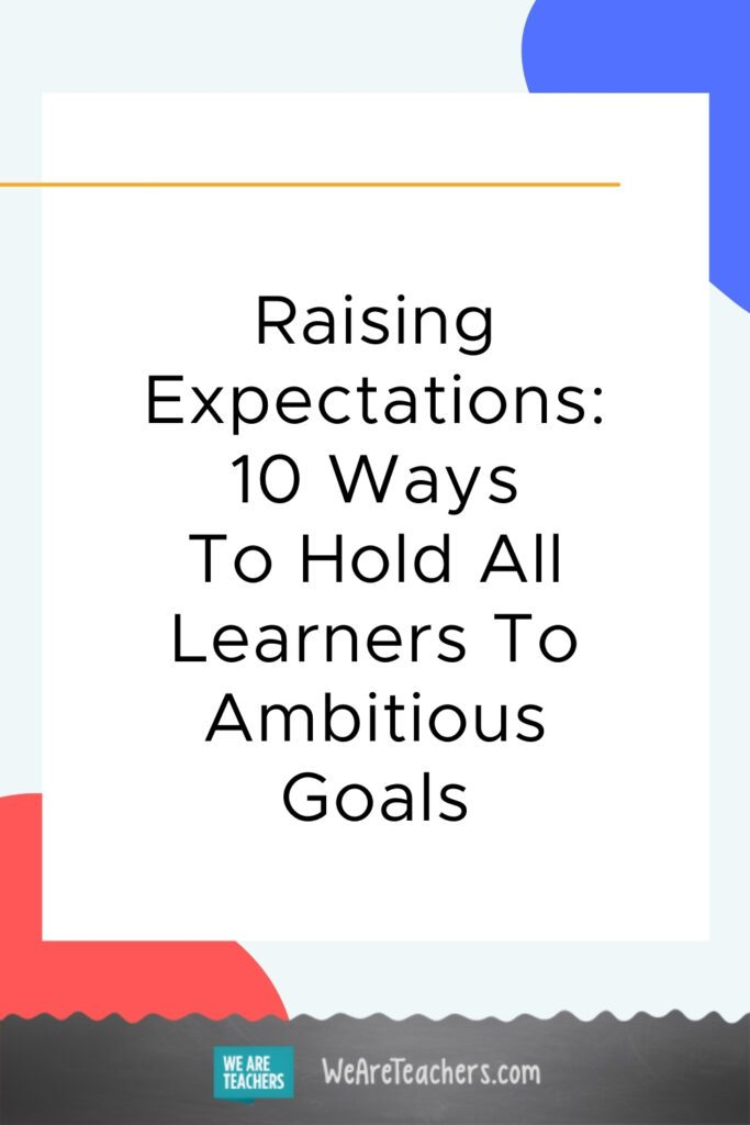 Raising Expectations: 10 Ways To Hold All Learners To Ambitious Goals