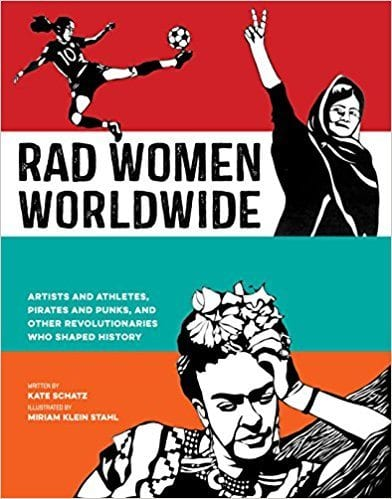 Rad Women Worldwide: Artists and Athletes, Pirates and Punks, and Other Revolutionaries Who Shaped History book cover.