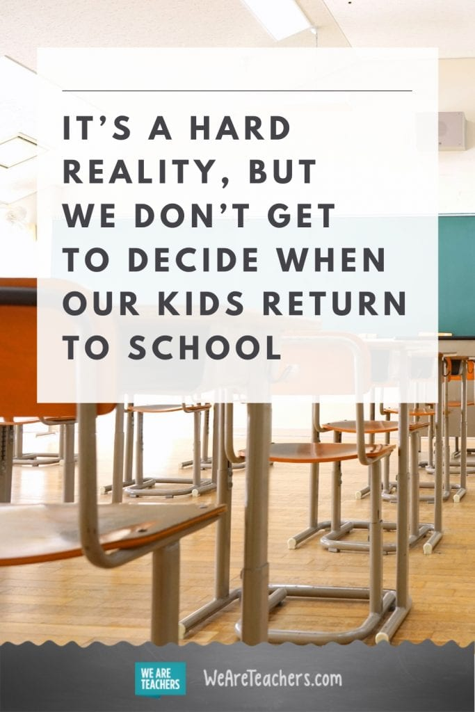It's a Hard Reality, But Parents and Teachers Don't Get To Decide When Kids Return to School