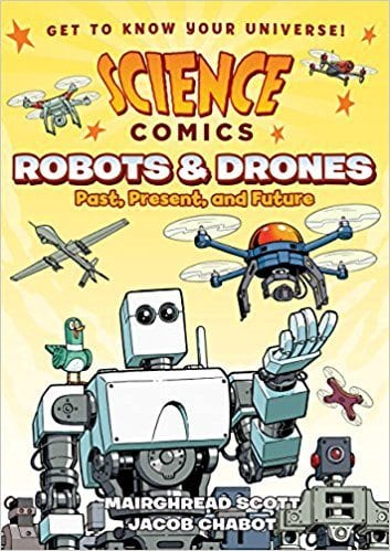 Science Comics: Robots & Drones by Mairghread Scott and Jacob Chabot