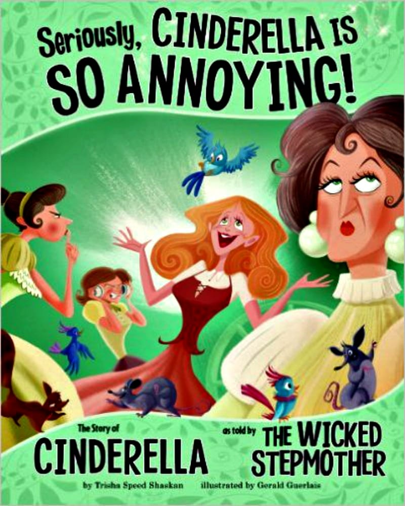 Book cover of Seriously, Cinderella is SO Annoying!: The Story of Cinderella as Told by the Wicked Stepmother