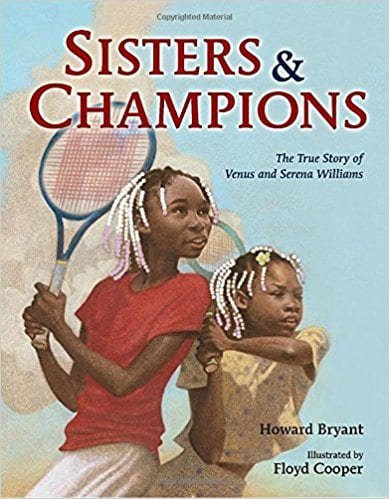 Sisters & Champions: The True Story of Venus and Serena Williams by Howard Bryant and Floyd Cooper