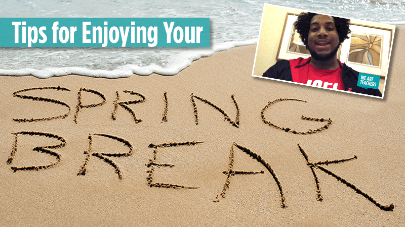 5 Tips for Making the Most out of Your Spring Break