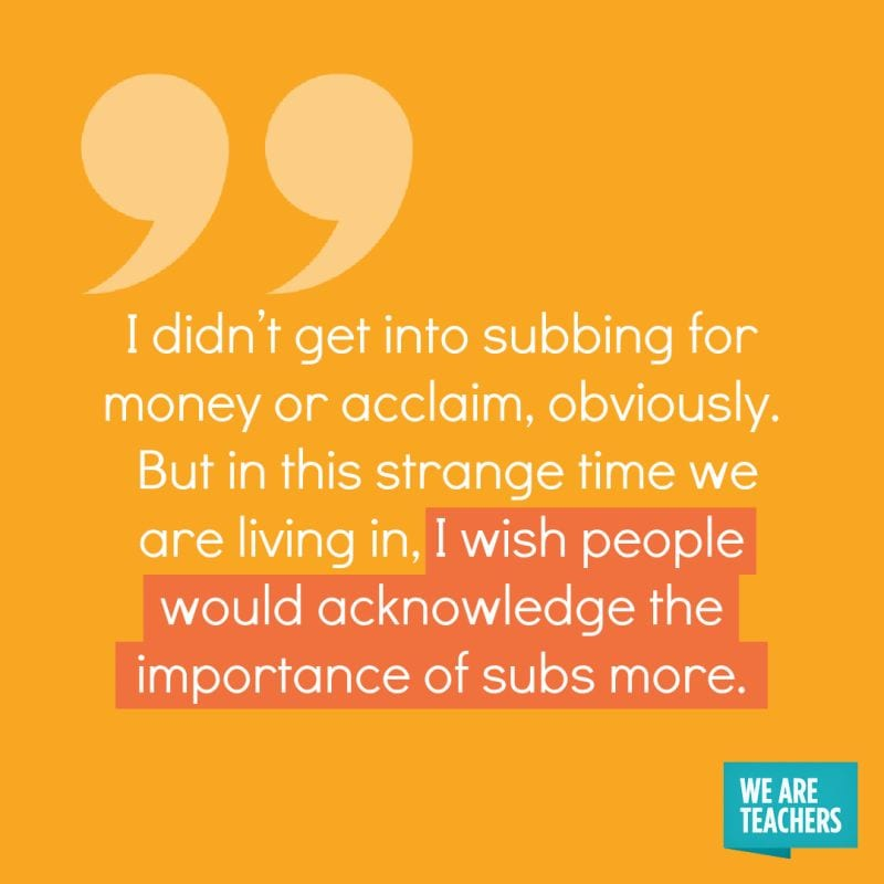 I didn't get into subbing for money or acclaim, obviously. But in this strange time we are living in, I wish people would acknowledge the importance of subs more.