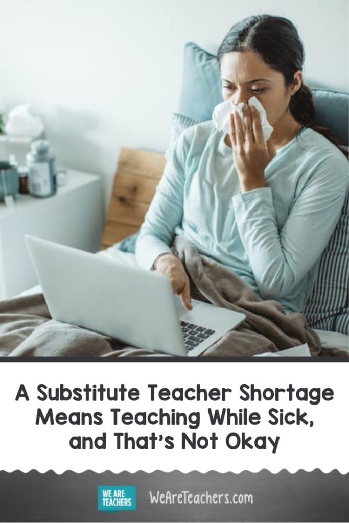 A Substitute Teacher Shortage Means Teaching While Sick, and That's Not Okay
