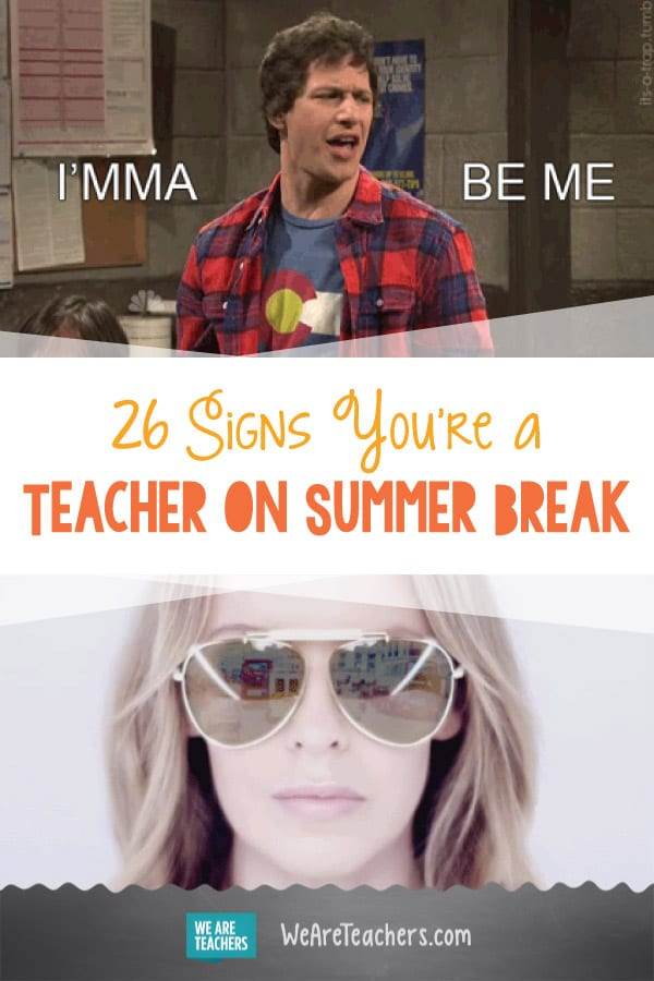 26 Signs You're a Teacher on Summer Break