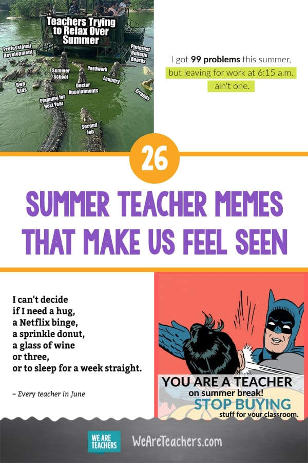 These 26 Summer Teacher Memes Make Us Feel Seen