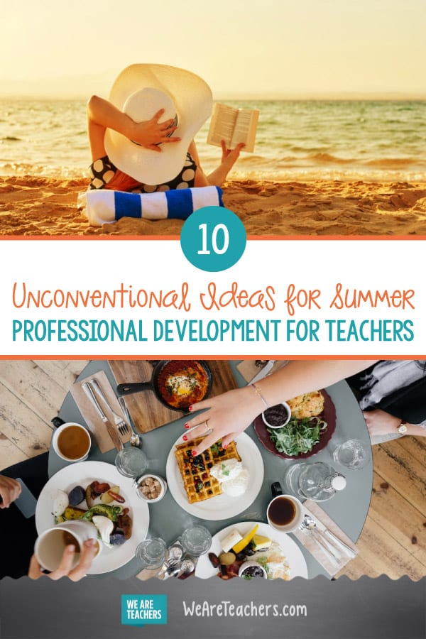 10 Unconventional Ideas for Summer Professional Development for Teachers