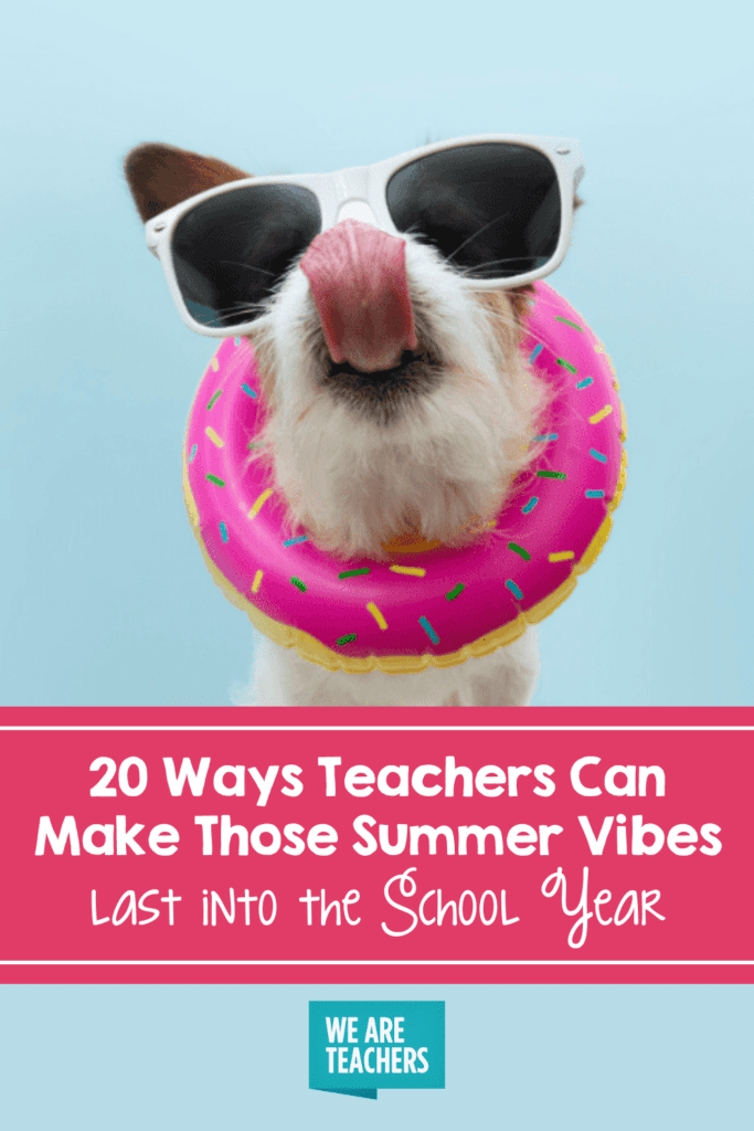20 Ways Teachers Can Make Those Summer Vibes Last into the School Year
