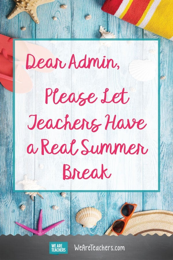 Dear Admin, Please Let Me Have a Real Summer Break