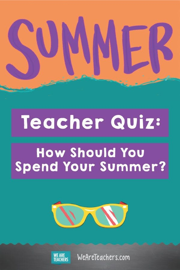 Teacher Quiz: How Should You Spend Your Summer?