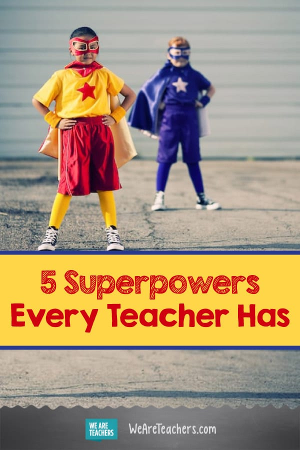 5 Superpowers Every Teacher Has