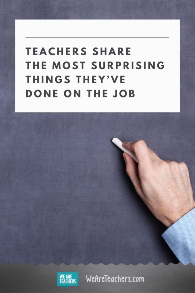 Teachers Share The Most Surprising Things They've Done on the Job