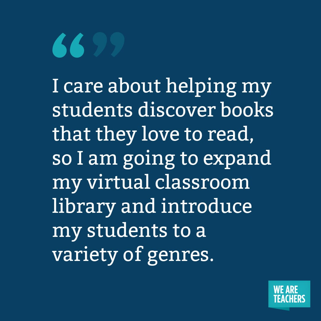 I care about helping my students discover books that they love to read, so I am going to expand my virtual classroom library and introduce my students to a variety of genres.