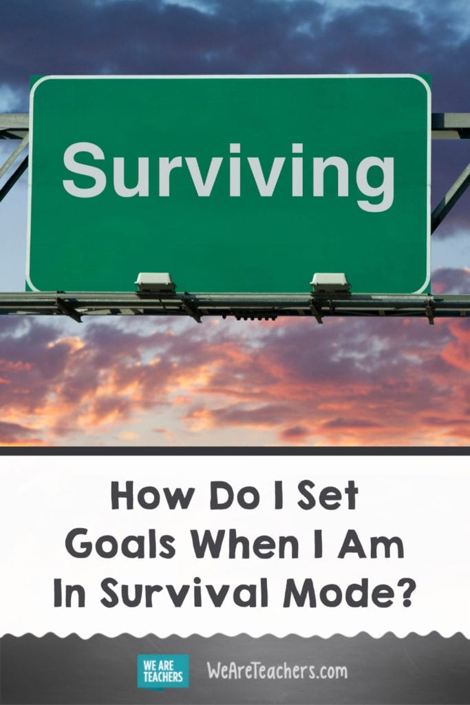 How Do I Set Goals When I Am In Survival Mode?