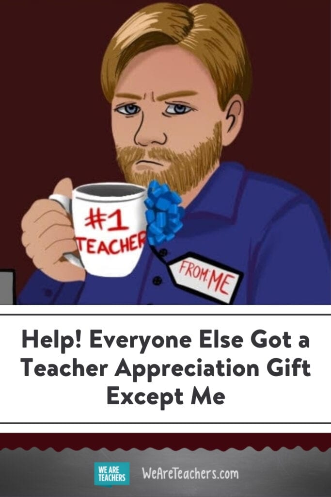 Help! Everyone Else Got a Teacher Appreciation Gift Except Me