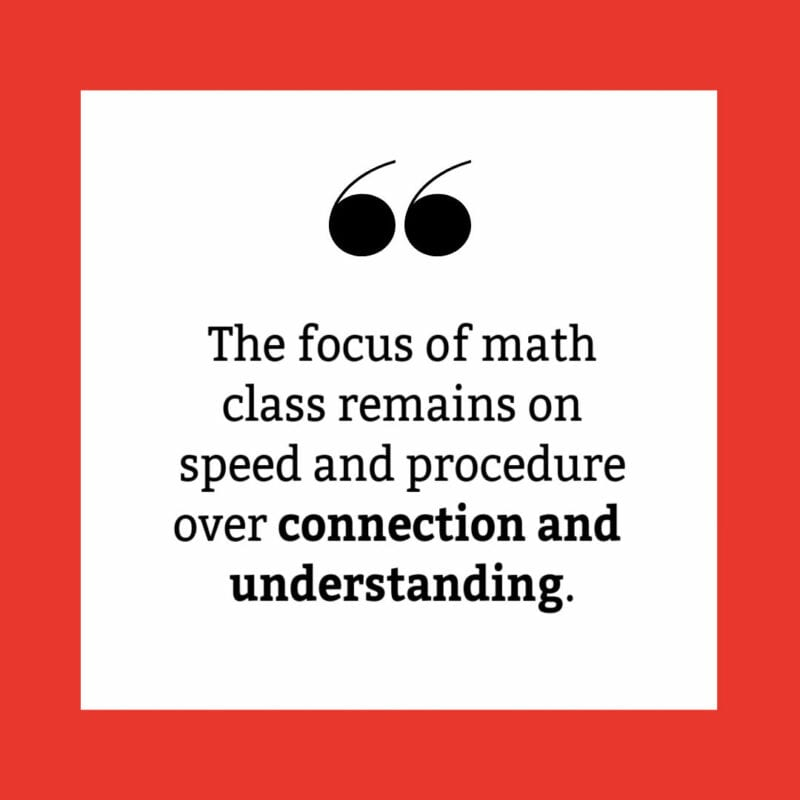 The focus of math class remains on speed and procedure over connection and understanding.